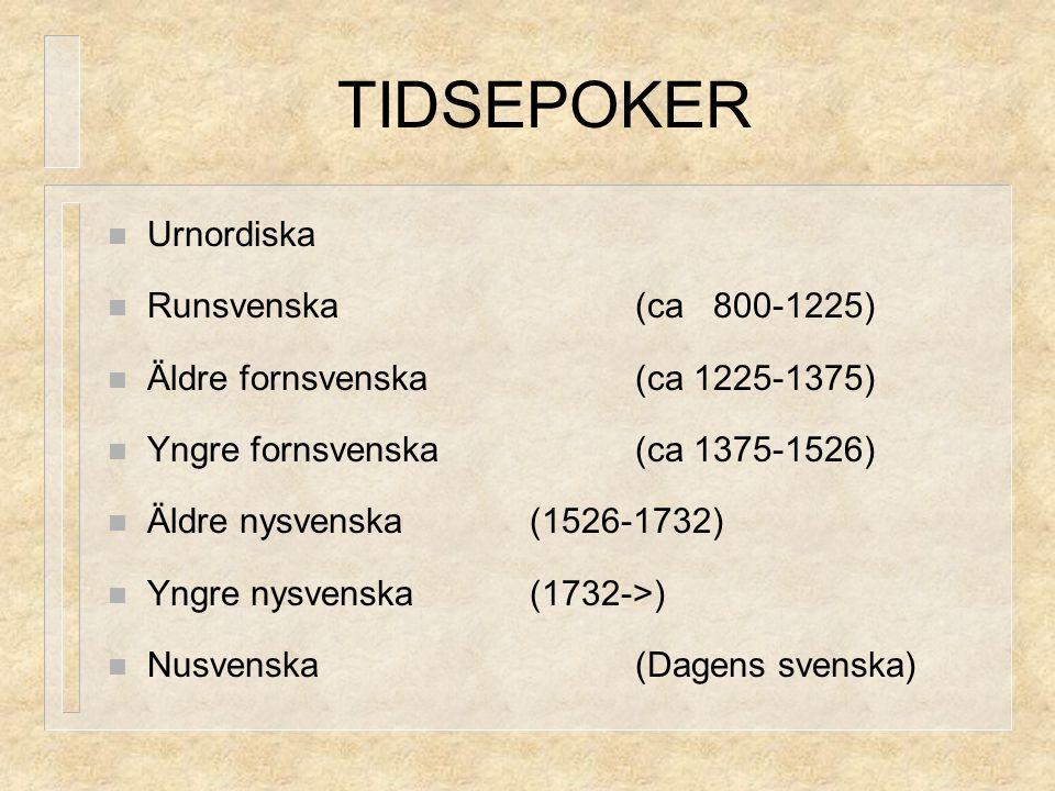 TIDSEPOKER Urnordiska Runsvenska (ca 800-1225)