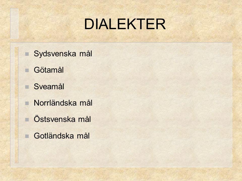 DIALEKTER Sydsvenska mål Götamål Sveamål Norrländska mål