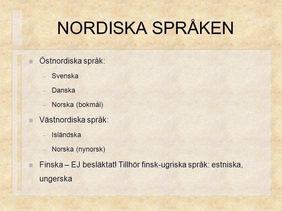 NORDISKA SPRÅKEN Östnordiska språk: Västnordiska språk: