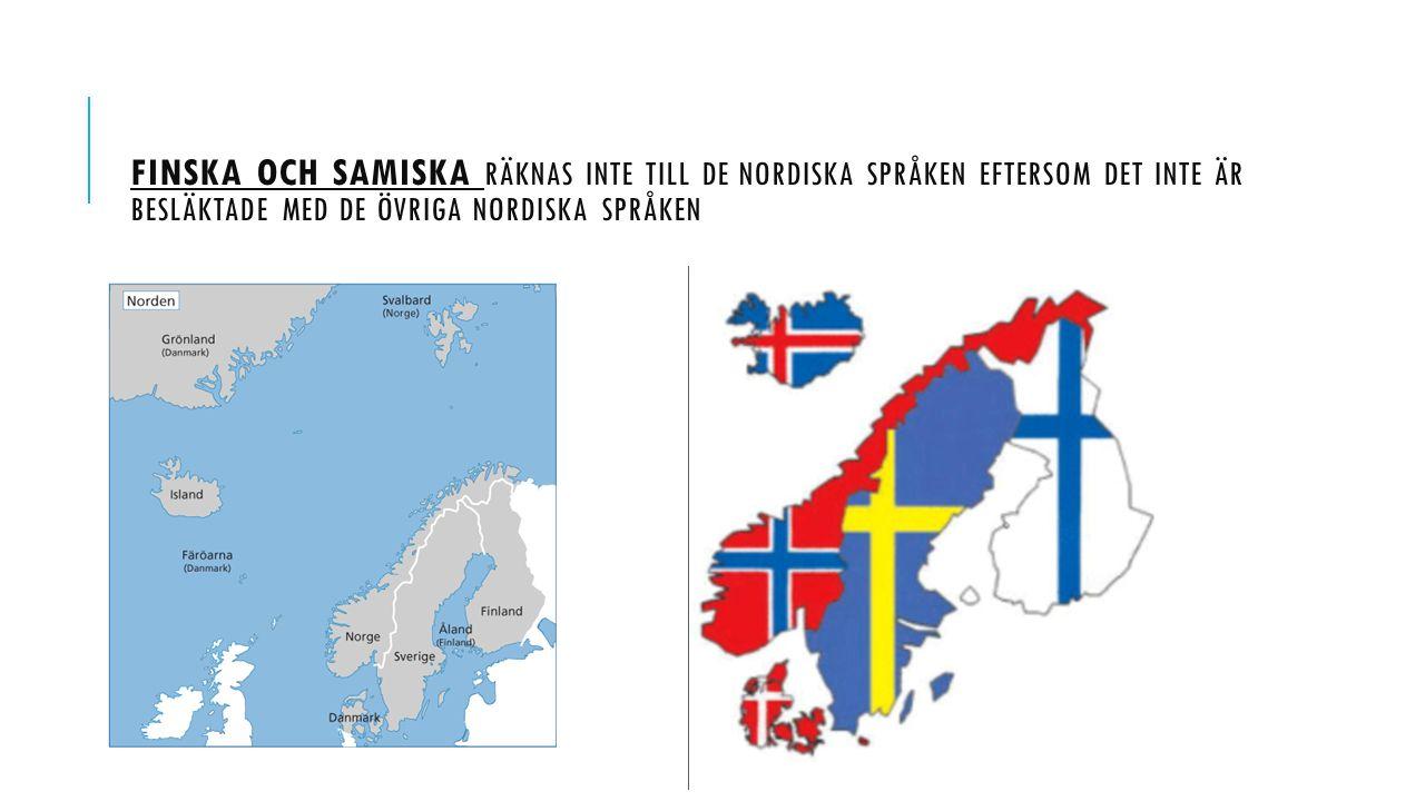 finska och samiska räknas inte till de nordiska språken eftersom det inte är besläktade med de övriga nordiska språken