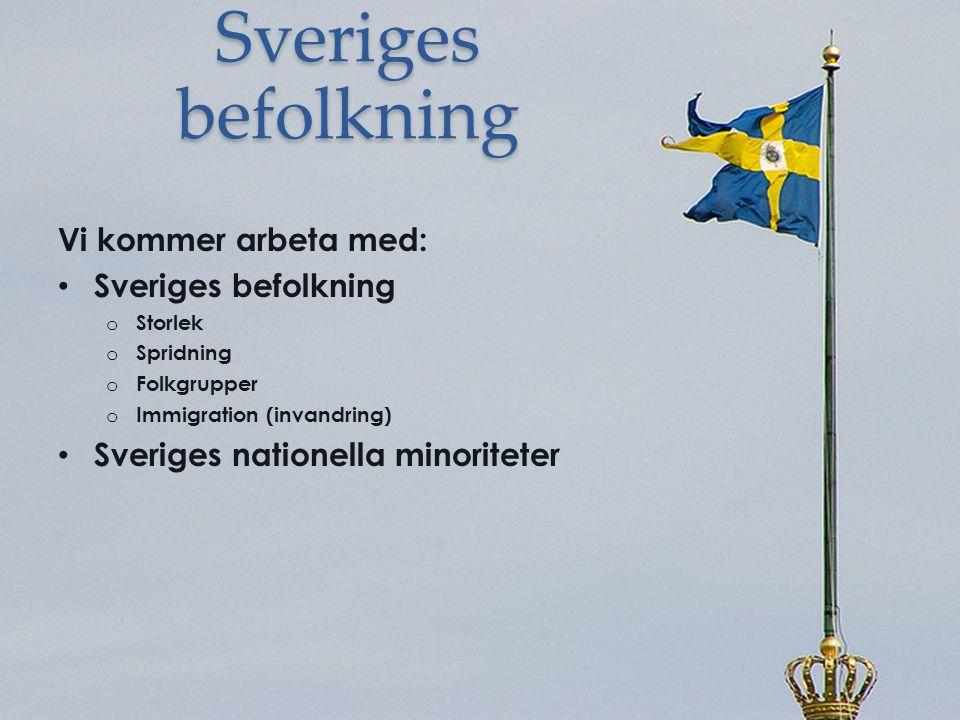 Sveriges befolkning Vi kommer arbeta med: Sveriges befolkning