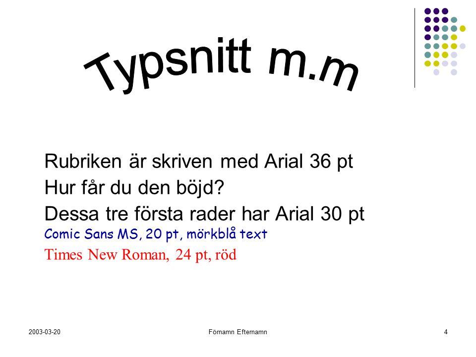 Typsnitt m.m Rubriken är skriven med Arial 36 pt Hur får du den böjd
