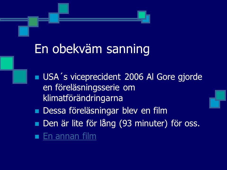 En obekväm sanning USA´s viceprecident 2006 Al Gore gjorde en föreläsningsserie om klimatförändringarna.
