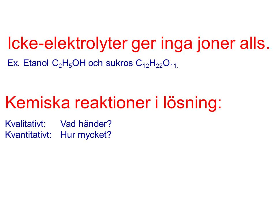 Icke-elektrolyter ger inga joner alls.