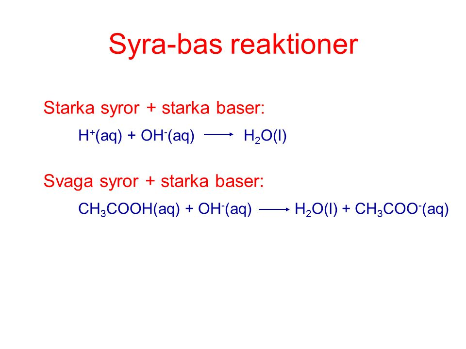 Syra-bas reaktioner Starka syror + starka baser: