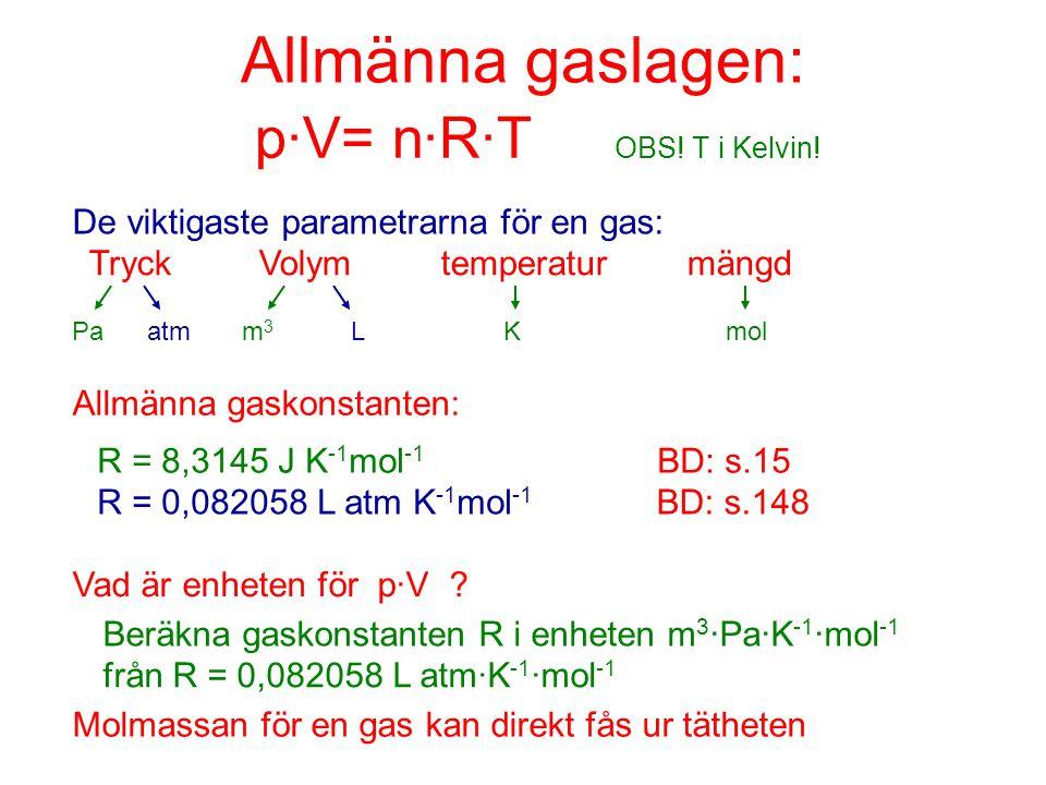 Allmänna gaslagen: p·V= n·R·T OBS! T i Kelvin!