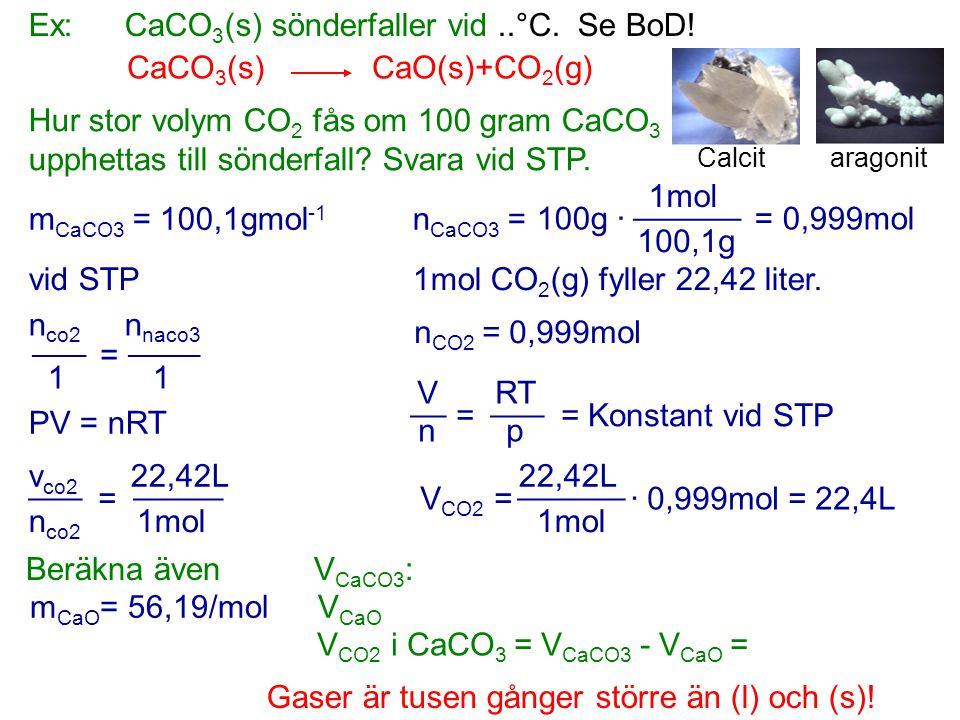 Ex: CaCO3(s) sönderfaller vid ..°C. Se BoD! CaCO3(s) CaO(s)+CO2(g)