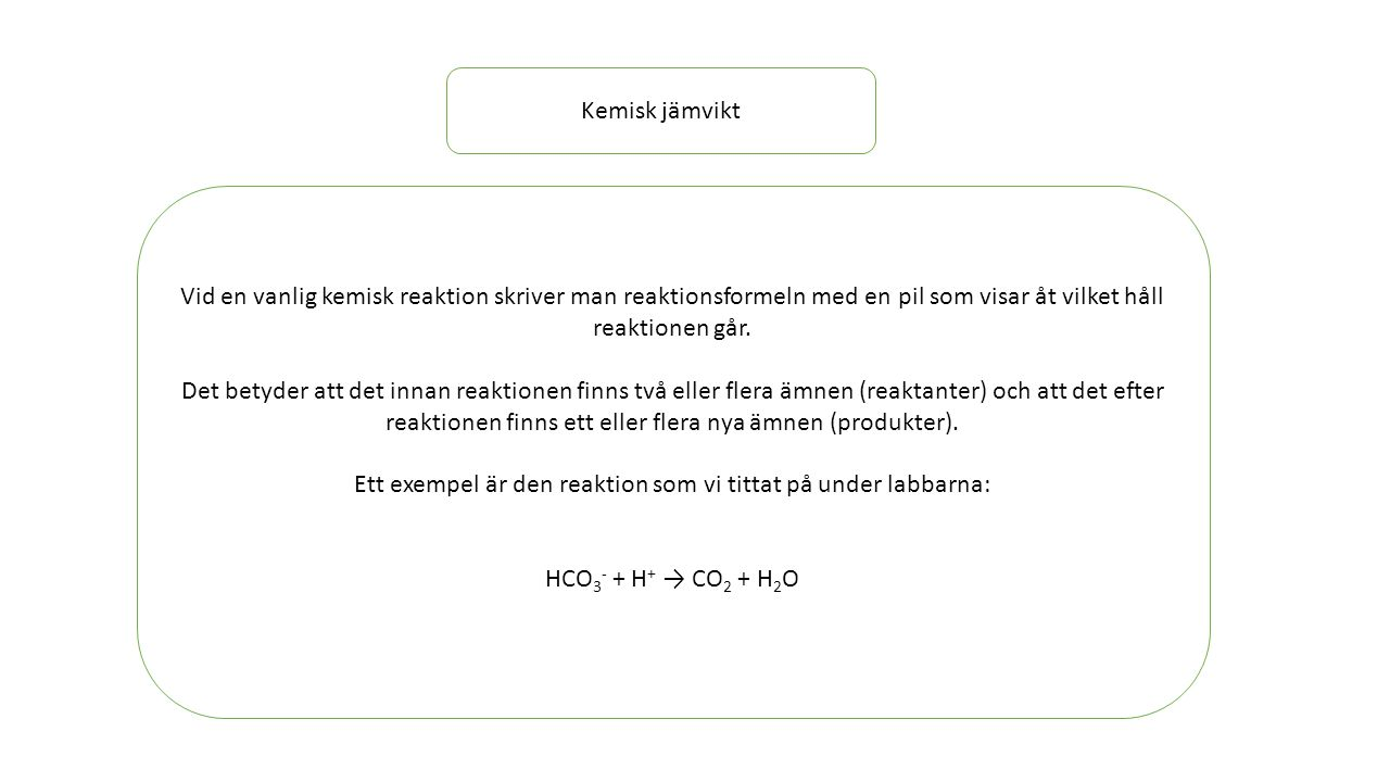 Ett exempel är den reaktion som vi tittat på under labbarna: