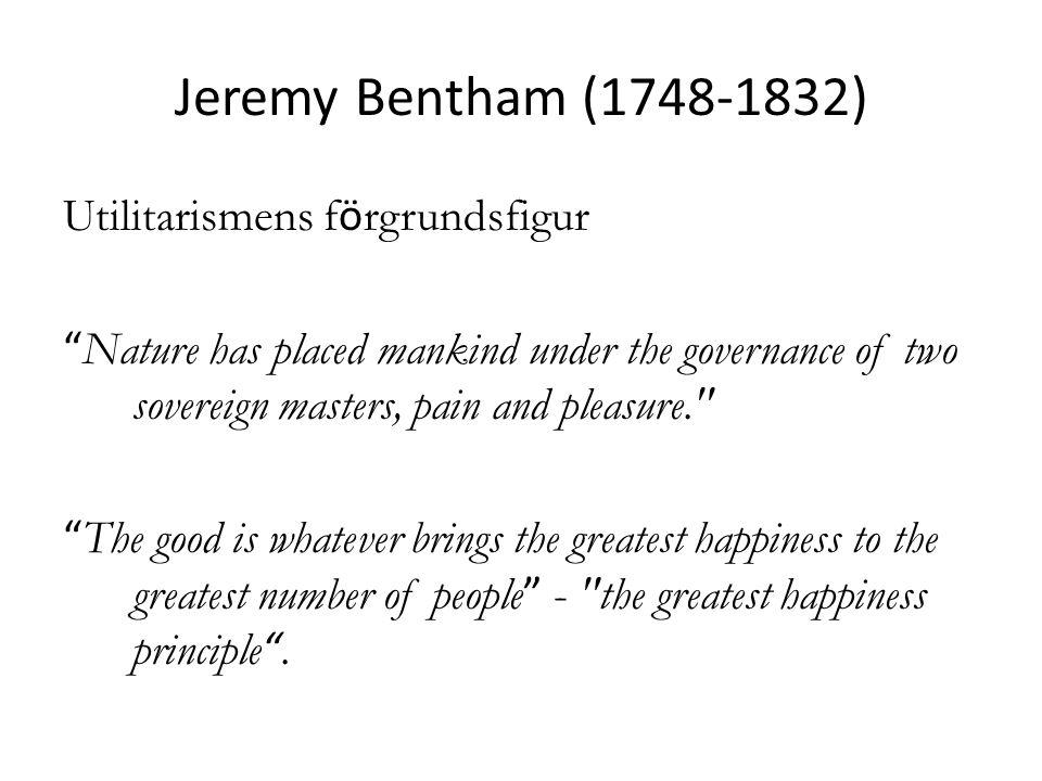 Jeremy Bentham (1748-1832) Utilitarismens förgrundsfigur