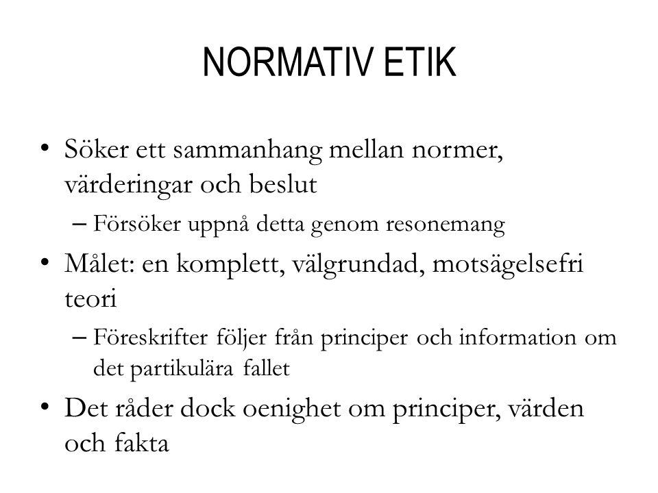 NORMATIV ETIK Söker ett sammanhang mellan normer, värderingar och beslut. Försöker uppnå detta genom resonemang.