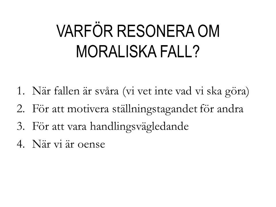 VARFÖR RESONERA OM MORALISKA FALL