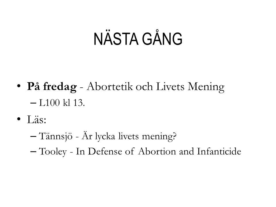 NÄSTA GÅNG På fredag - Abortetik och Livets Mening Läs: L100 kl 13.