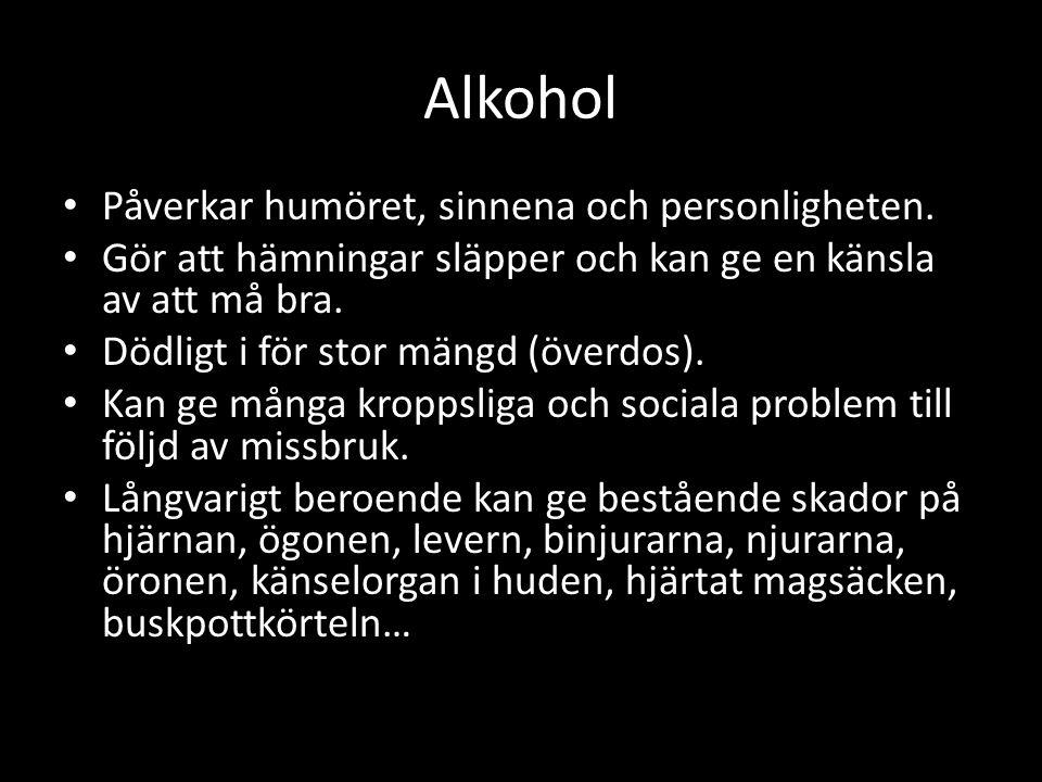 Alkohol Påverkar humöret, sinnena och personligheten.