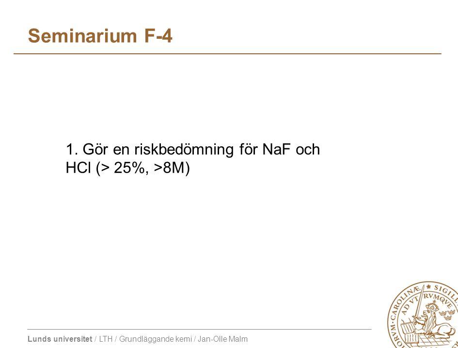 Seminarium F-4 1. Gör en riskbedömning för NaF och HCl (> 25%, >8M)