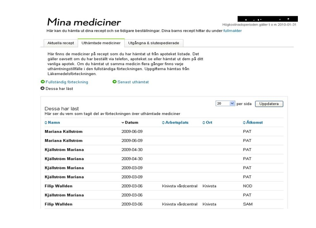 Denna bild ser en patient som loggat in på Apoteket ABs hemsida med e-legitimation. Patienten kan själv se vilka recept som finns, läkemedelsförteckningen och logg över vilka som varit inne i LF.