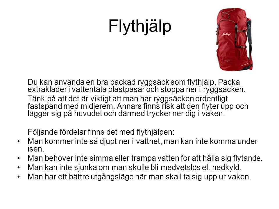 Flythjälp Du kan använda en bra packad ryggsäck som flythjälp. Packa extrakläder i vattentäta plastpåsar och stoppa ner i ryggsäcken.
