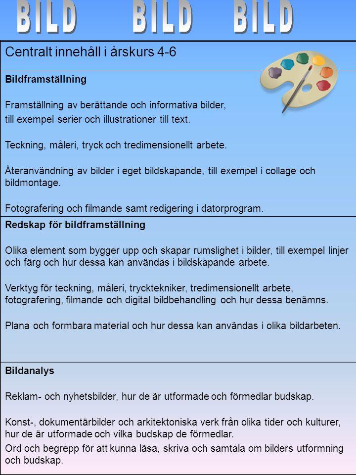 BILD BILD BILD Centralt innehåll i årskurs 4-6 Bildframställning