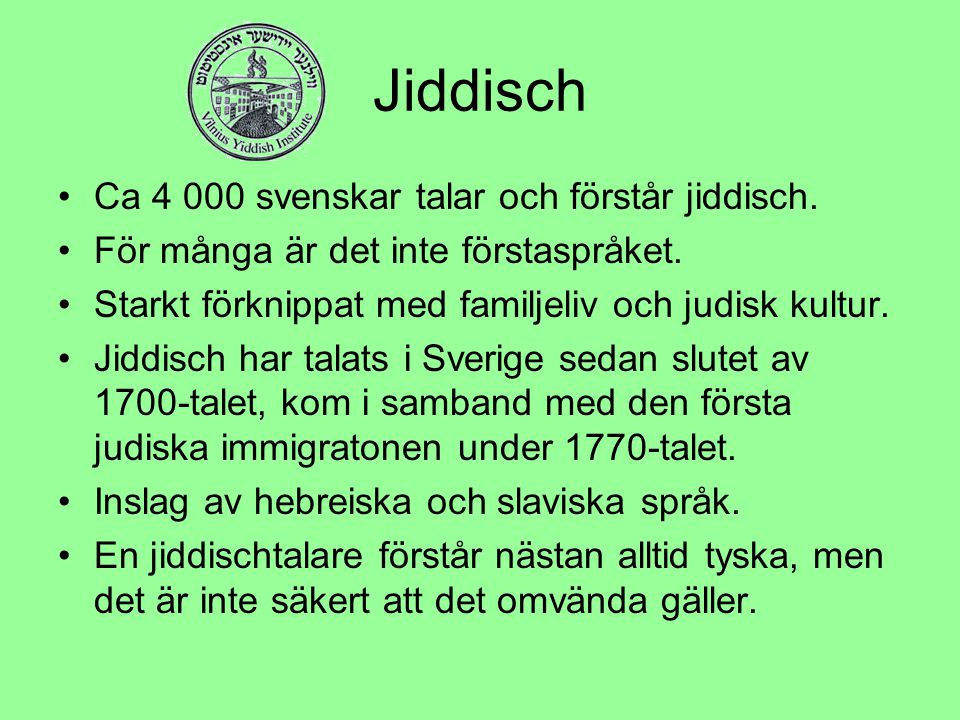 Jiddisch Ca 4 000 svenskar talar och förstår jiddisch.