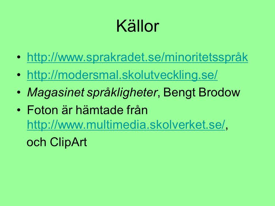 Källor http://www.sprakradet.se/minoritetsspråk