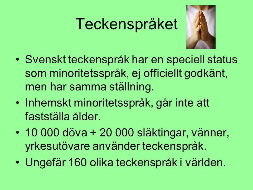 Teckenspråket Svenskt teckenspråk har en speciell status som minoritetsspråk, ej officiellt godkänt, men har samma ställning.