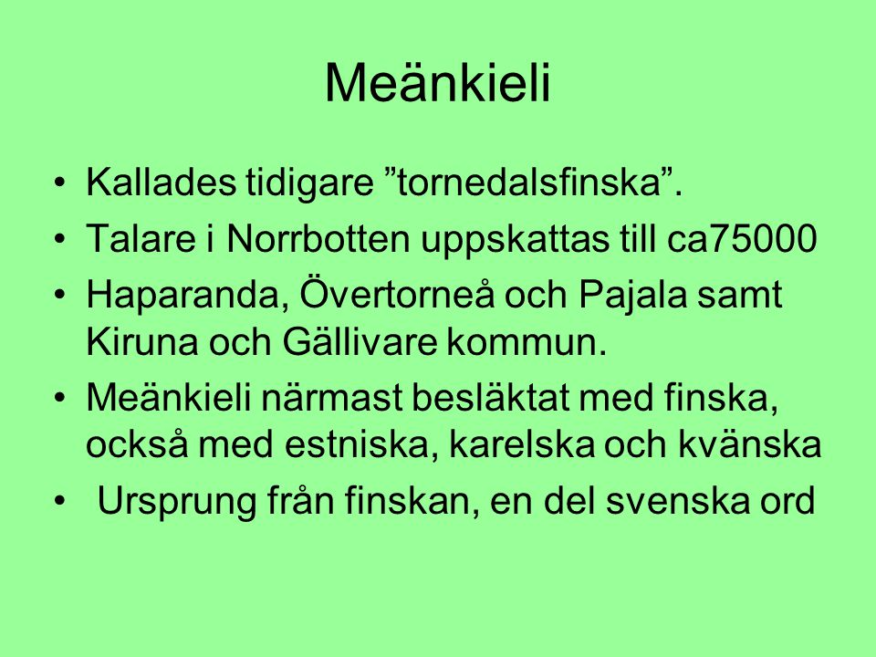 Meänkieli Kallades tidigare tornedalsfinska .