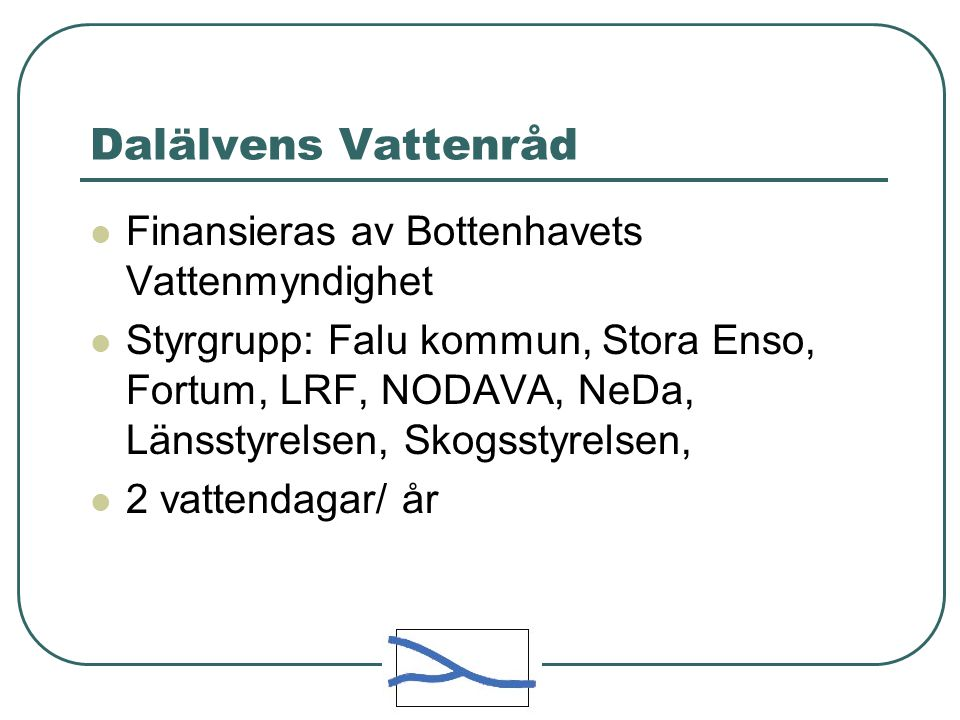 Dalälvens Vattenråd Finansieras av Bottenhavets Vattenmyndighet