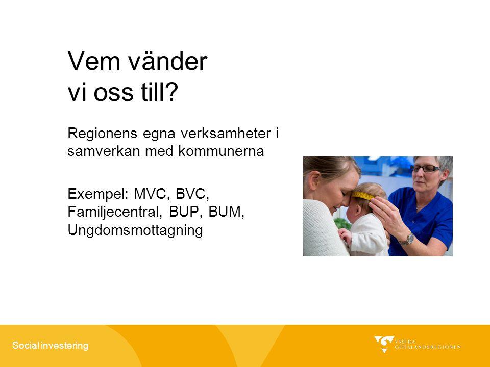 Vem vänder vi oss till Regionens egna verksamheter i samverkan med kommunerna. Exempel: MVC, BVC, Familjecentral, BUP, BUM, Ungdomsmottagning.