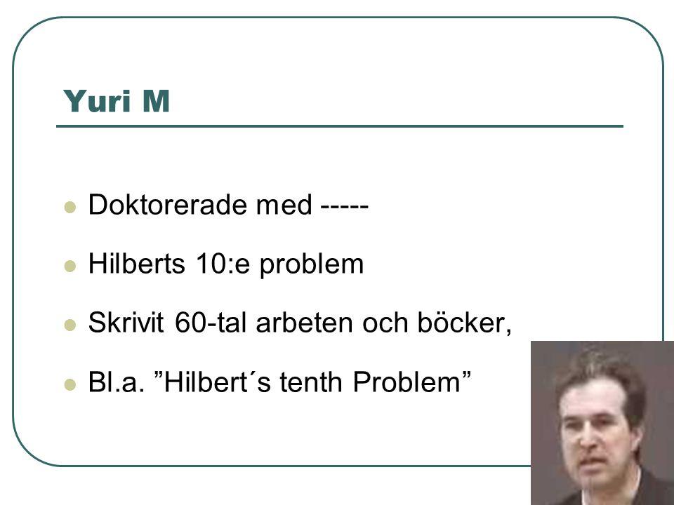 Yuri M Doktorerade med ----- Hilberts 10:e problem