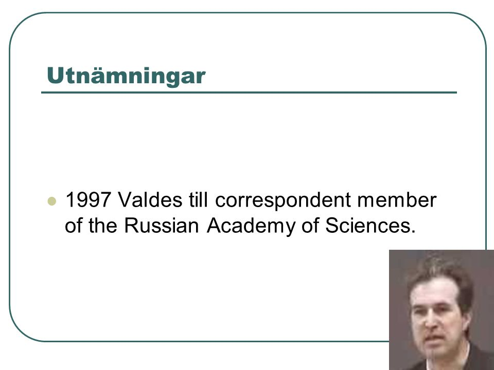 Utnämningar 1997 Valdes till correspondent member of the Russian Academy of Sciences.