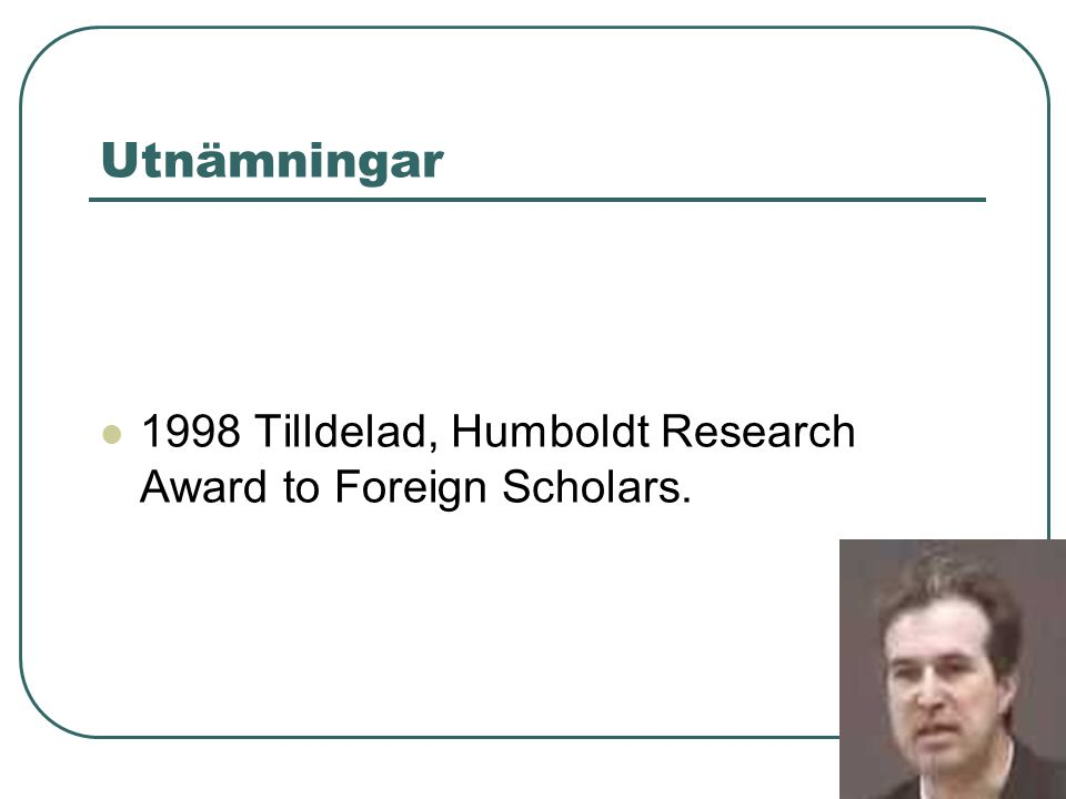 Utnämningar 1998 Tilldelad, Humboldt Research Award to Foreign Scholars.