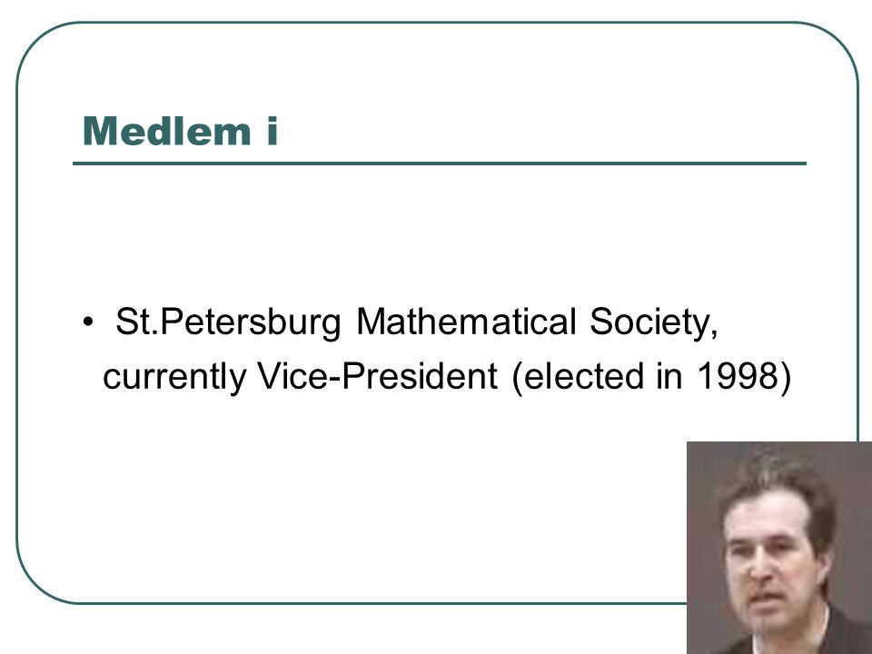 Medlem i • St.Petersburg Mathematical Society,