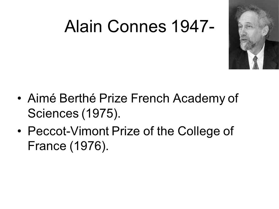 Alain Connes 1947- Aimé Berthé Prize French Academy of Sciences (1975).
