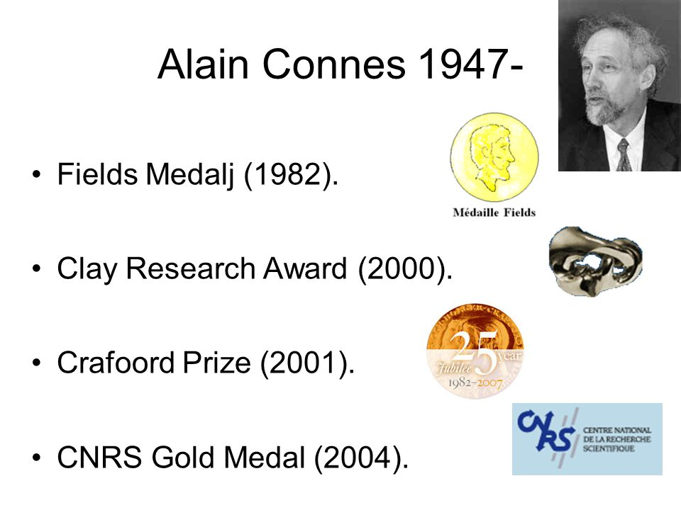 Alain Connes 1947- Fields Medalj (1982). Clay Research Award (2000).