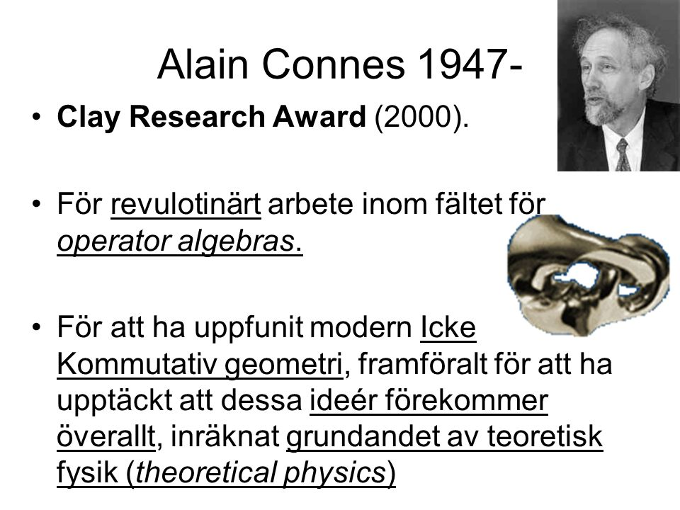 Alain Connes 1947- Clay Research Award (2000).