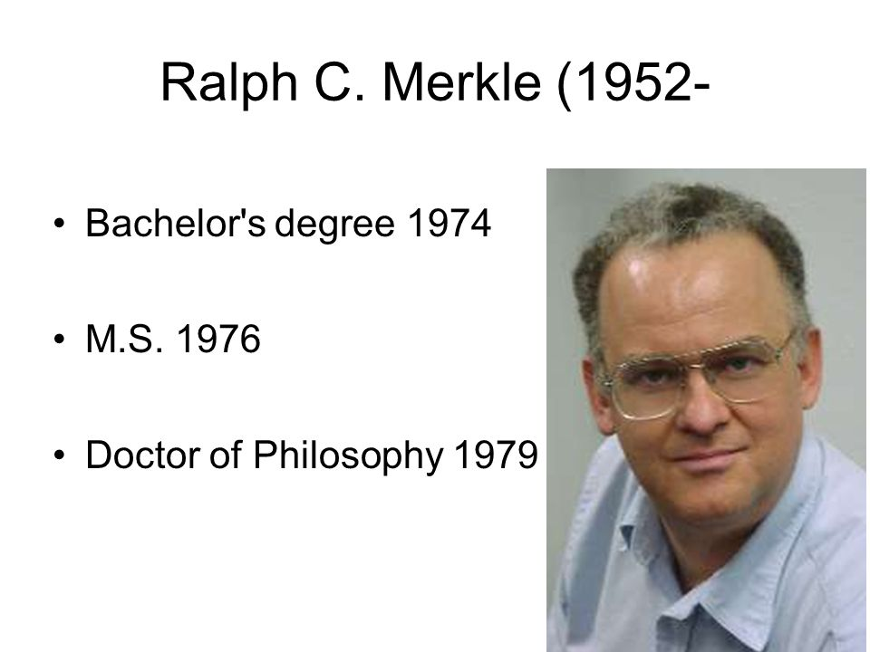 Ralph C. Merkle (1952- Bachelor s degree 1974 M.S. 1976