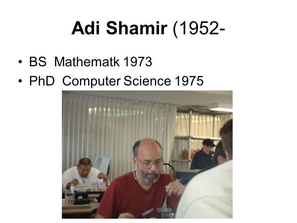 Adi Shamir (1952- BS Mathematk 1973 PhD Computer Science 1975