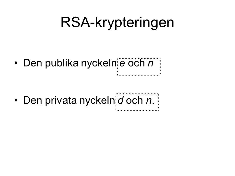 RSA-krypteringen Den publika nyckeln e och n