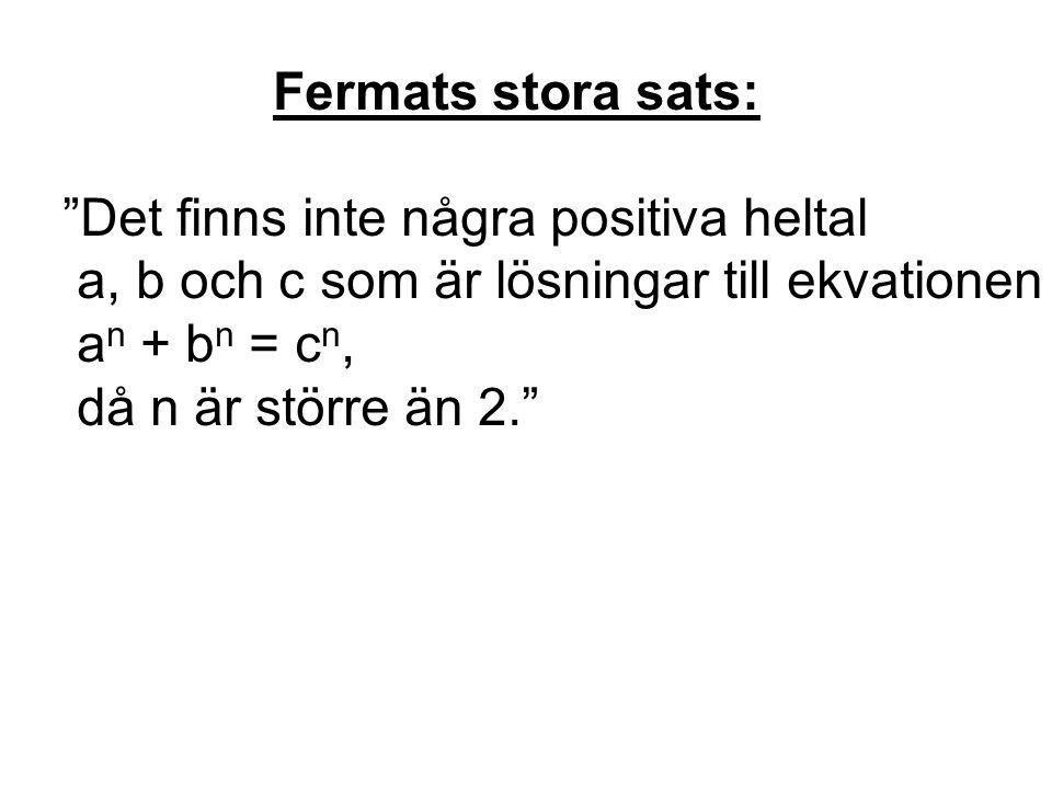 Fermats stora sats: Det finns inte några positiva heltal. a, b och c som är lösningar till ekvationen.
