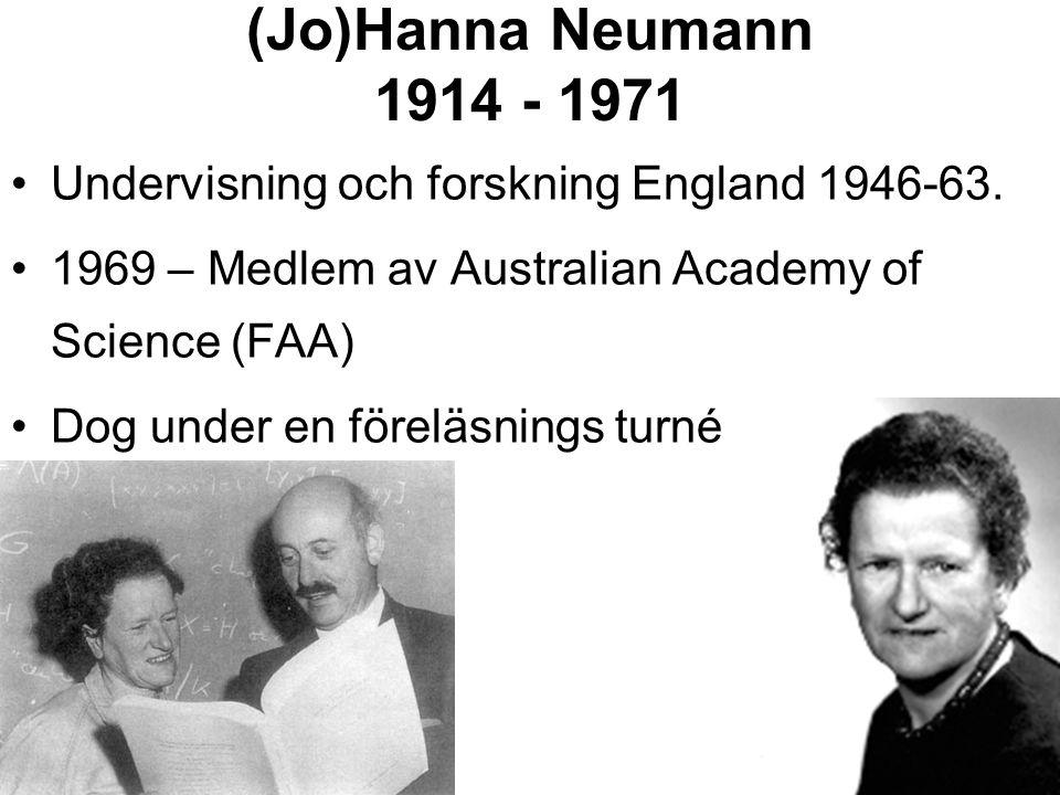 (Jo)Hanna Neumann 1914 - 1971 Undervisning och forskning England 1946-63. 1969 – Medlem av Australian Academy of Science (FAA)