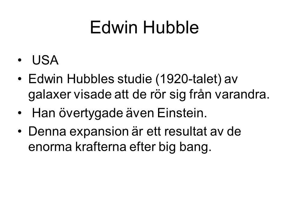 Edwin Hubble USA. Edwin Hubbles studie (1920-talet) av galaxer visade att de rör sig från varandra.