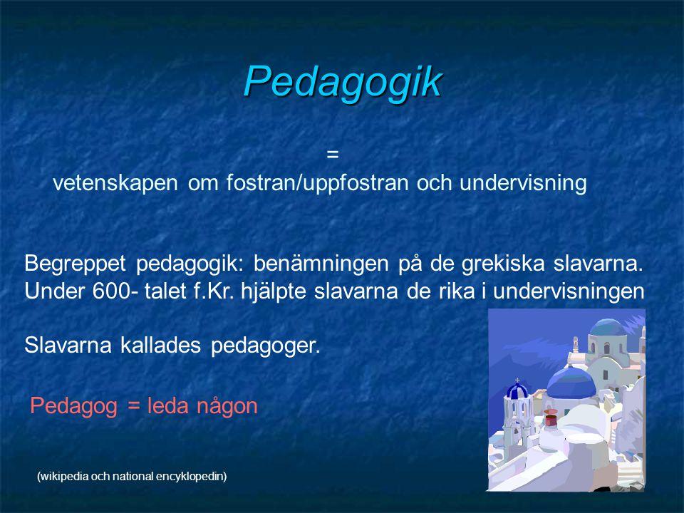 Pedagogik = vetenskapen om fostran/uppfostran och undervisning