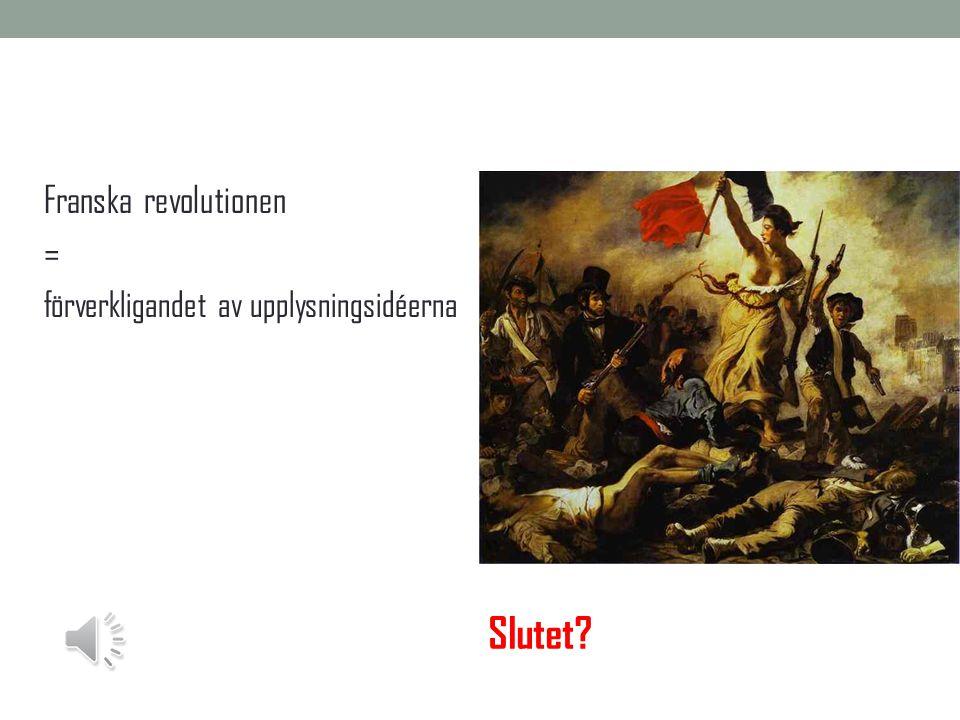 Franska revolutionen = förverkligandet av upplysningsidéerna Slutet