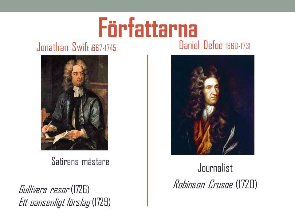 Författarna Daniel Defoe 1660-1731 Jonathan Swift 1667-1745 Journalist