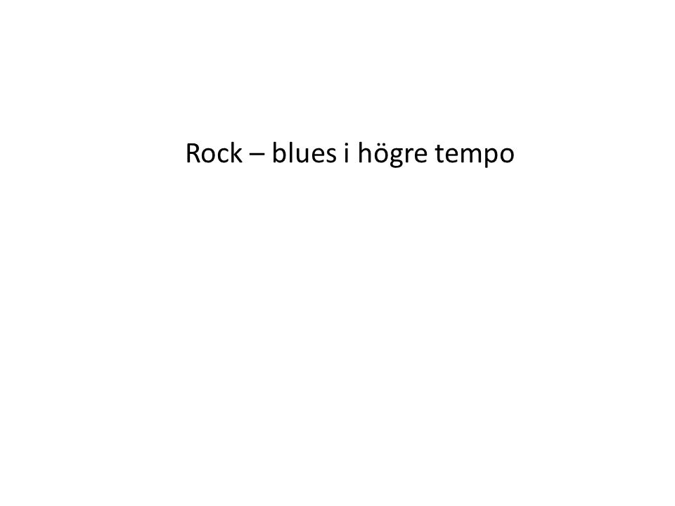 Rock – blues i högre tempo