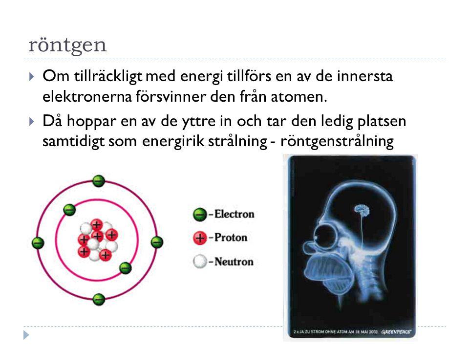 röntgen Om tillräckligt med energi tillförs en av de innersta elektronerna försvinner den från atomen.
