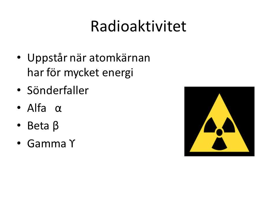 Radioaktivitet Uppstår när atomkärnan har för mycket energi