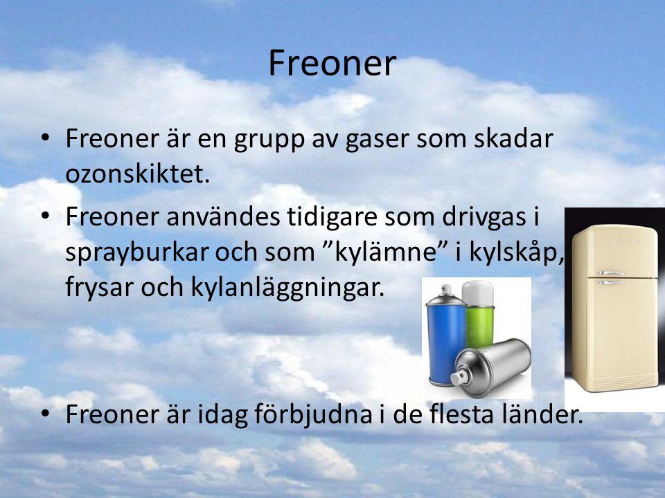 Freoner Freoner är en grupp av gaser som skadar ozonskiktet.