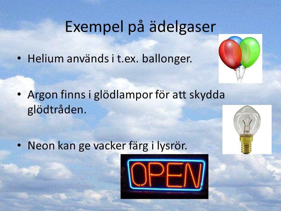 Exempel på ädelgaser Helium används i t.ex. ballonger.