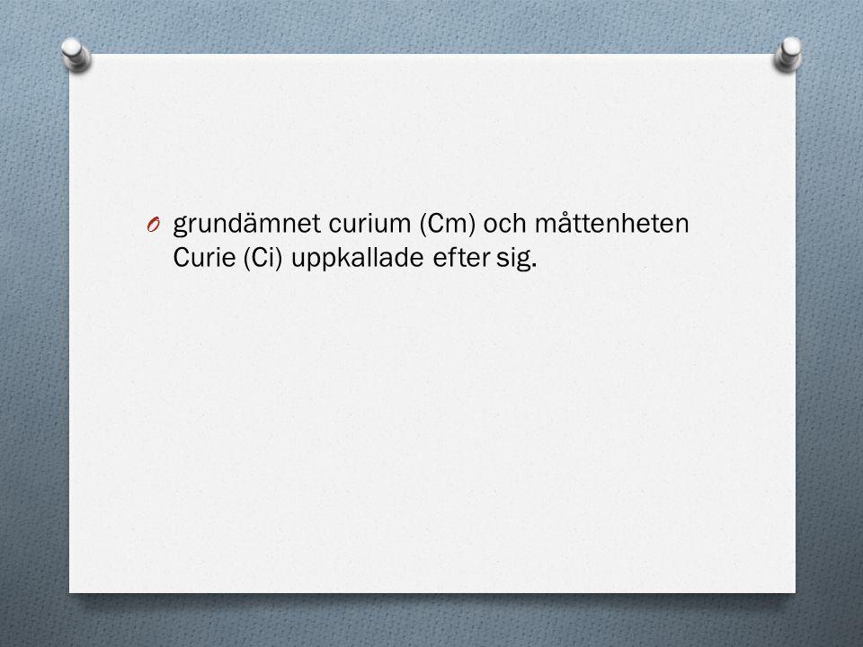 grundämnet curium (Cm) och måttenheten Curie (Ci) uppkallade efter sig.