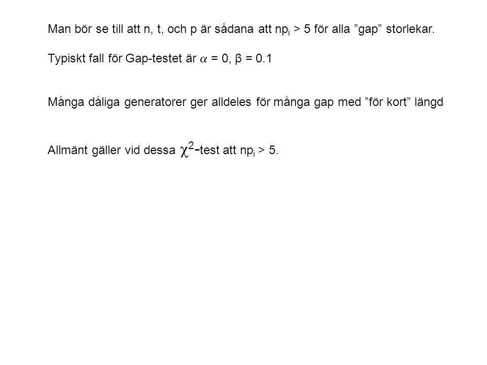 Man bör se till att n, t, och p är sådana att npi > 5 för alla gap storlekar.